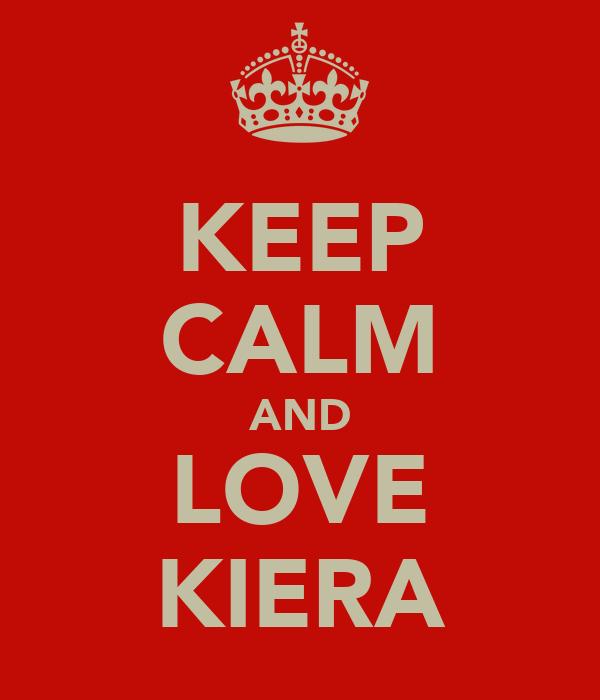 KEEP CALM AND LOVE KIERA