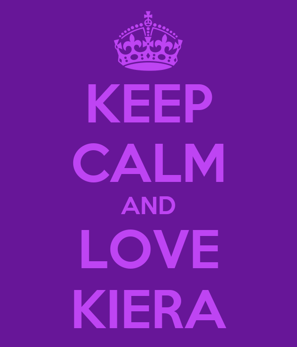 KEEP CALM AND LOVE KIERA