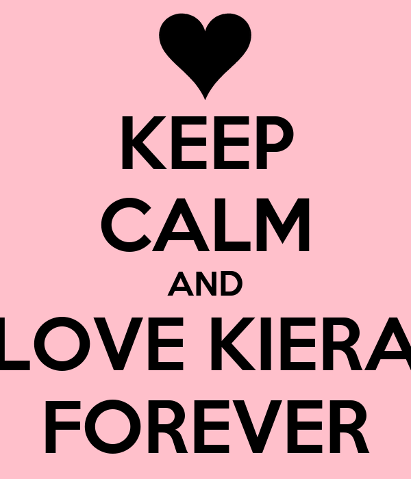 KEEP CALM AND LOVE KIERA FOREVER