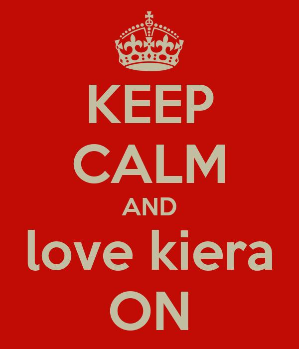 KEEP CALM AND love kiera ON