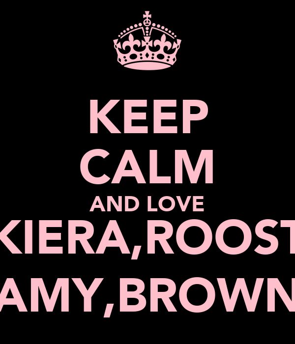 KEEP CALM AND LOVE KIERA,ROOST AMY,BROWN