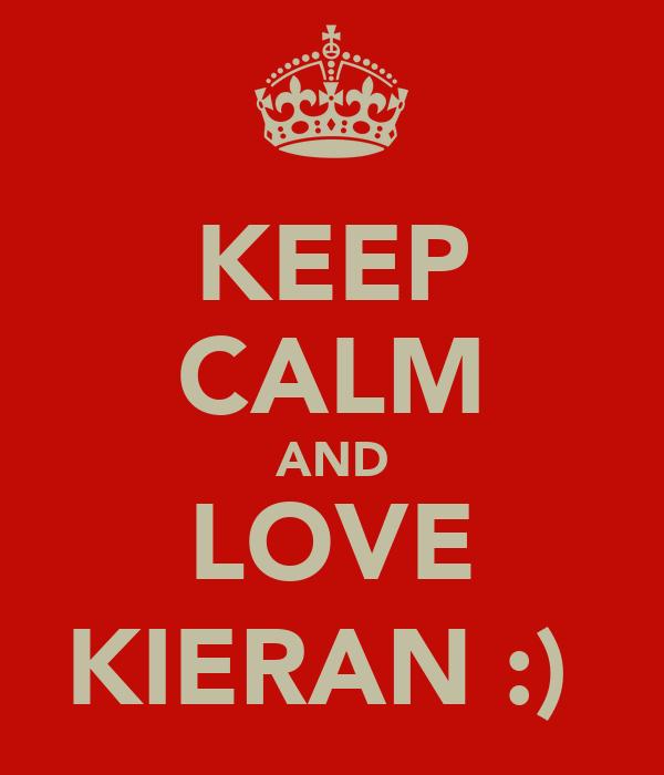 KEEP CALM AND LOVE KIERAN :)