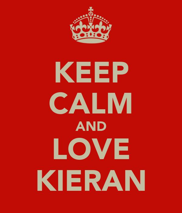 KEEP CALM AND LOVE KIERAN
