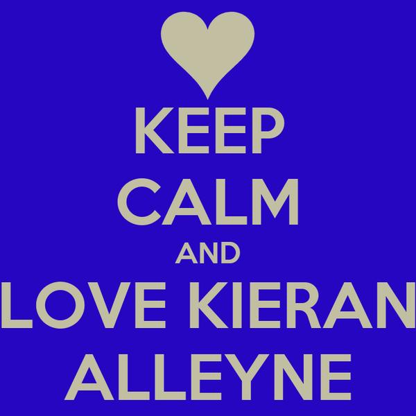 KEEP CALM AND LOVE KIERAN ALLEYNE
