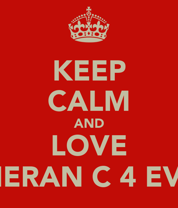 KEEP CALM AND LOVE KIERAN C 4 EVA