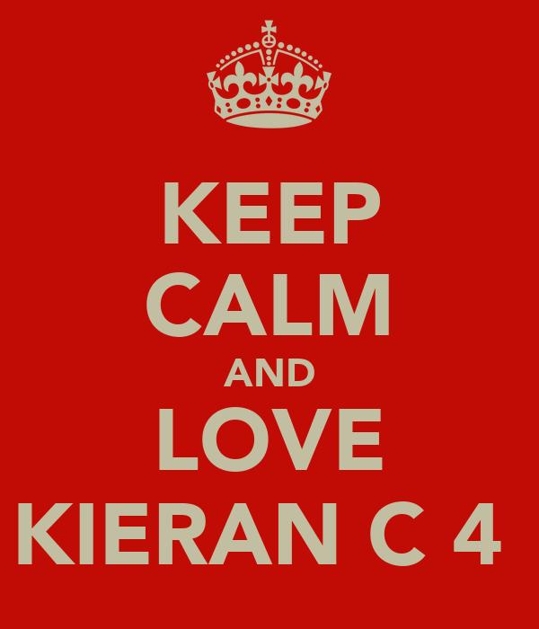 KEEP CALM AND LOVE KIERAN C 4