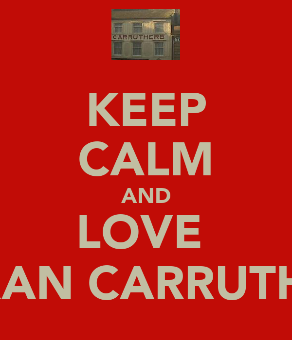 KEEP CALM AND LOVE  KIERAN CARRUTHERS