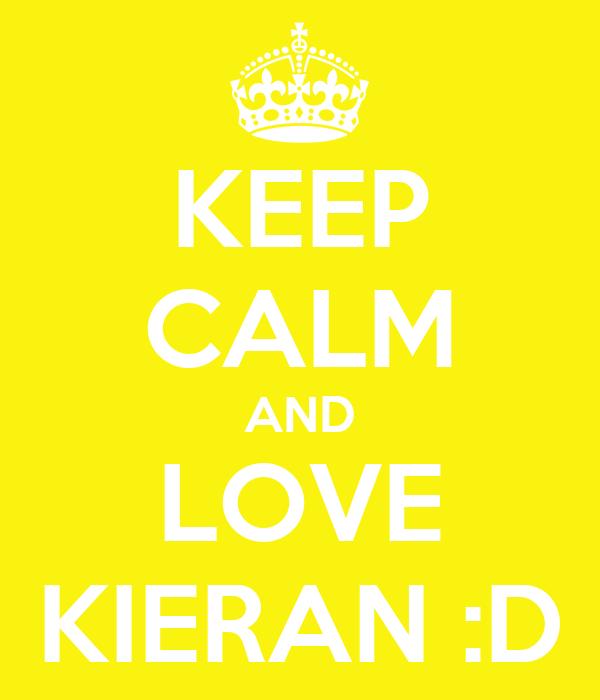 KEEP CALM AND LOVE KIERAN :D