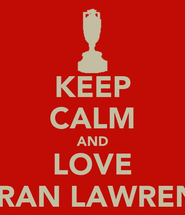 KEEP CALM AND LOVE KIERAN LAWRENCE