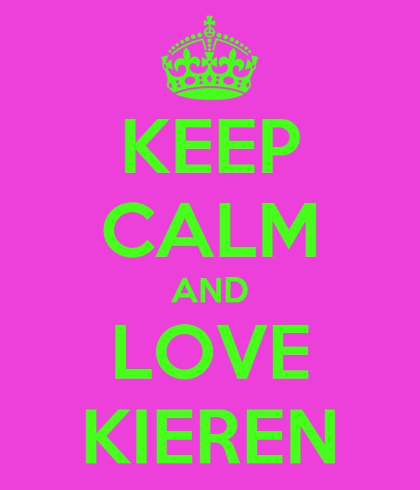 KEEP CALM AND LOVE KIEREN