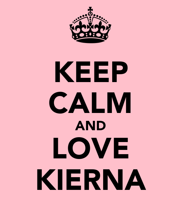KEEP CALM AND LOVE KIERNA