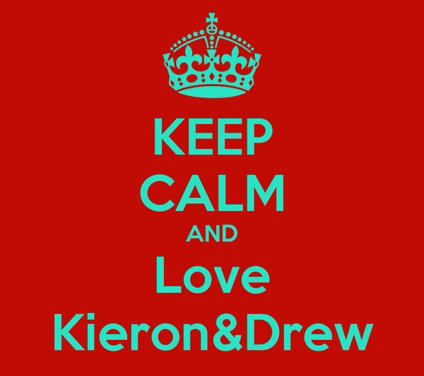 KEEP CALM AND Love Kieron&Drew
