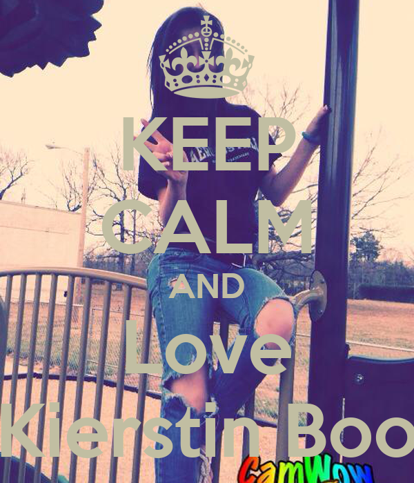 KEEP CALM AND Love Kierstin Boo