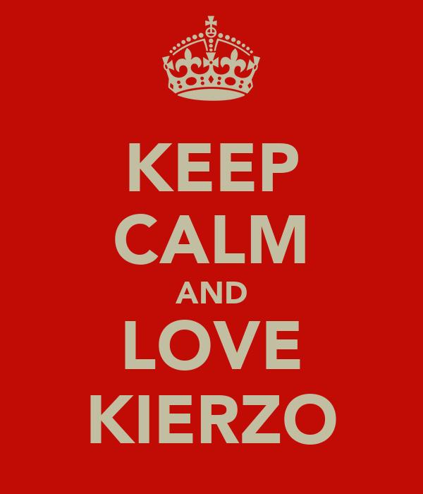 KEEP CALM AND LOVE KIERZO