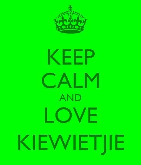 KEEP CALM AND LOVE KIEWIETJIE