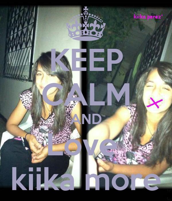 KEEP CALM AND Love  kiika more