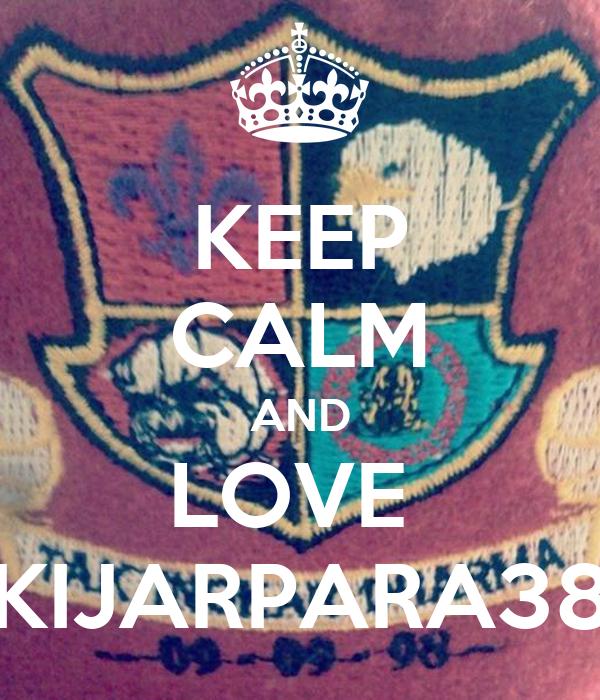 KEEP CALM AND LOVE  KIJARPARA38