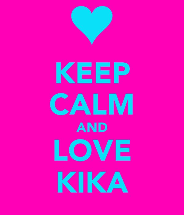 KEEP CALM AND LOVE KIKA