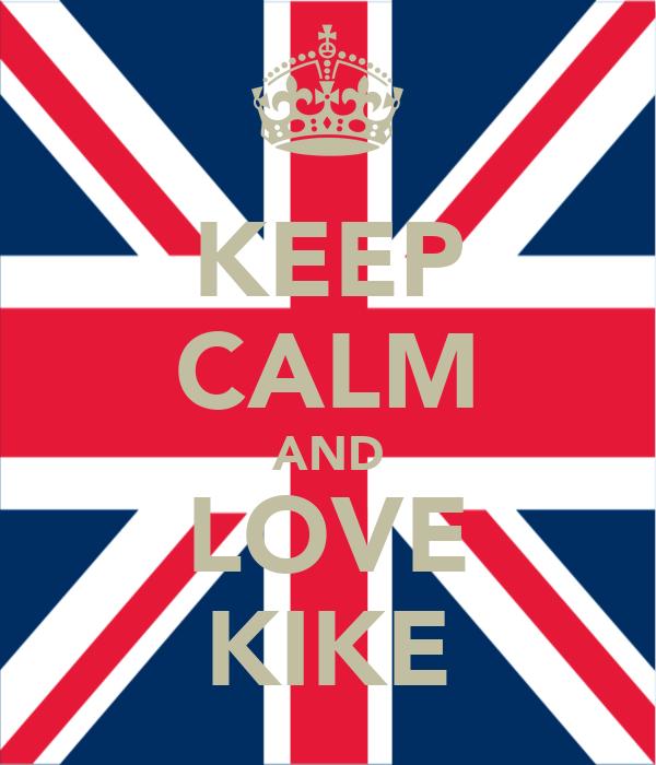 KEEP CALM AND LOVE KIKE