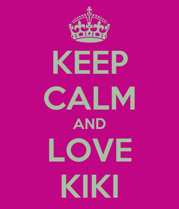 KEEP CALM AND LOVE KIKI