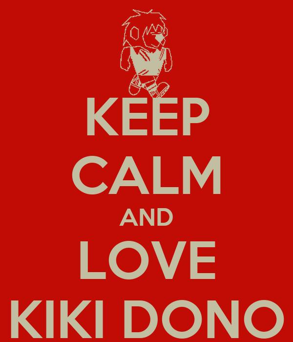 KEEP CALM AND LOVE KIKI DONO