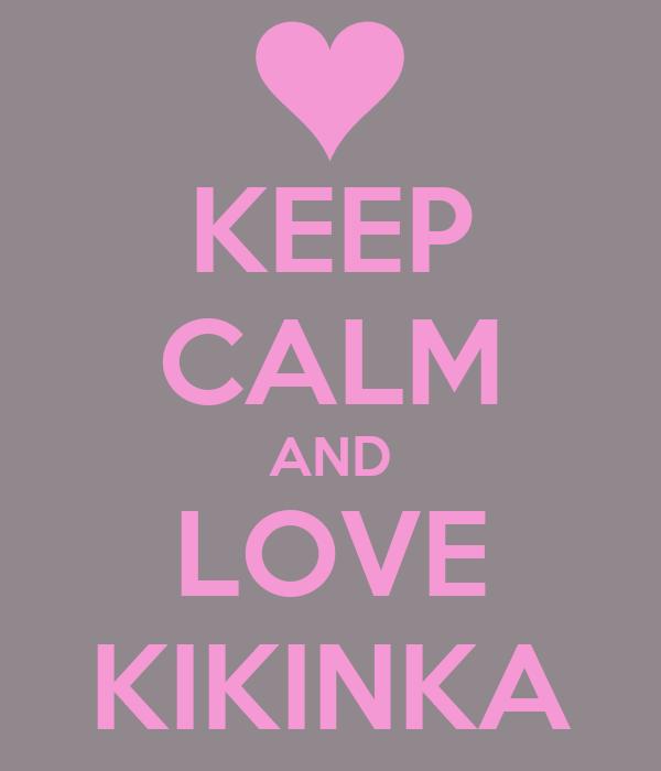 KEEP CALM AND LOVE KIKINKA
