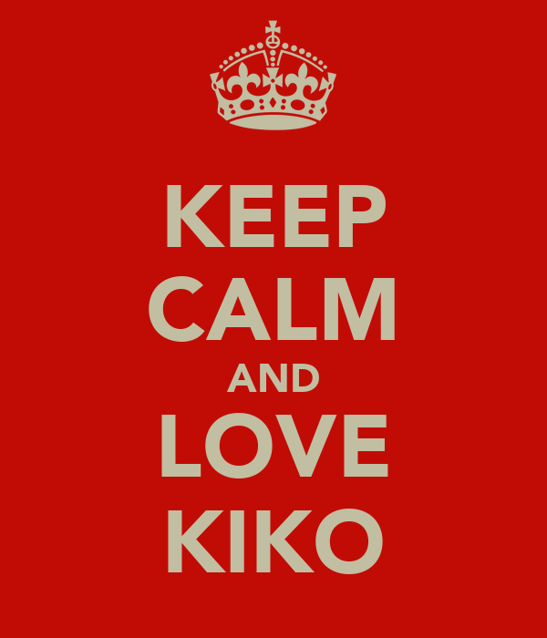 KEEP CALM AND LOVE KIKO