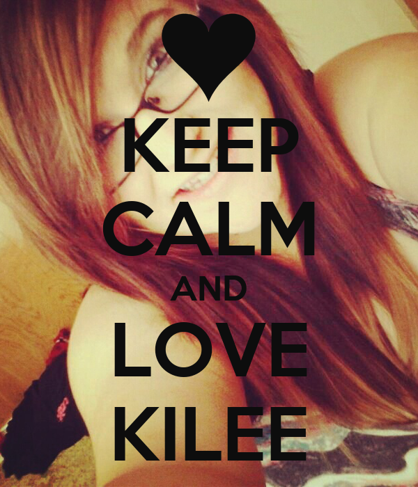 KEEP CALM AND LOVE KILEE