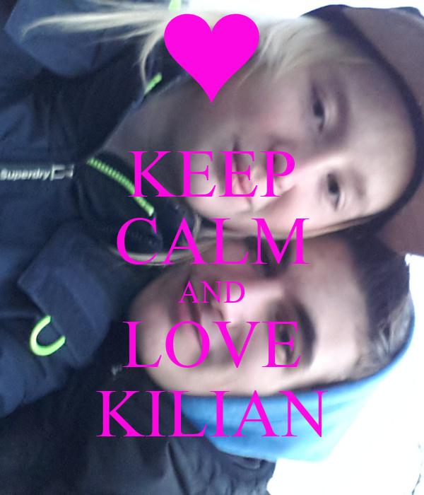 KEEP CALM AND LOVE KILIAN