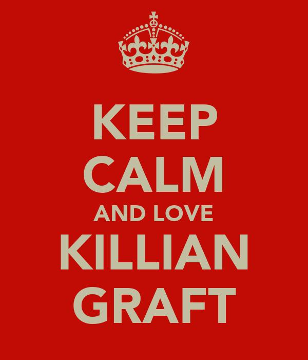 KEEP CALM AND LOVE KILLIAN GRAFT