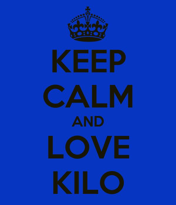 KEEP CALM AND LOVE KILO