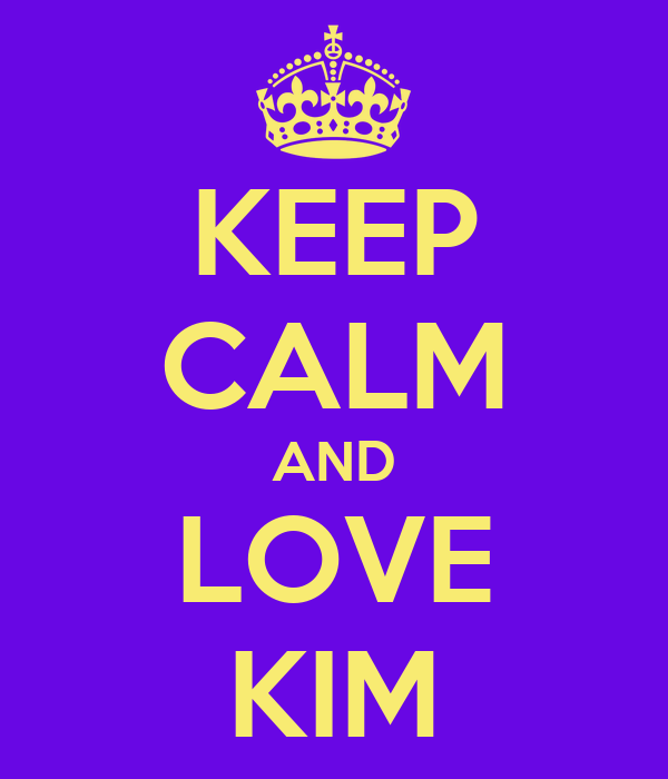 KEEP CALM AND LOVE KIM