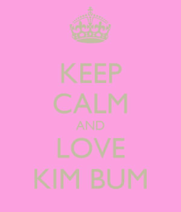 KEEP CALM AND LOVE KIM BUM