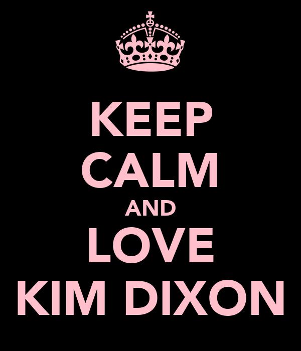KEEP CALM AND LOVE KIM DIXON