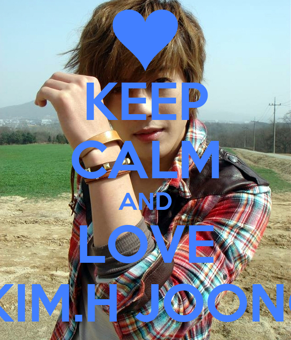 KEEP CALM AND LOVE  KIM.H JOONG