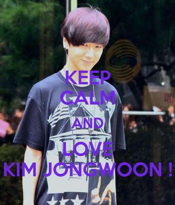 KEEP CALM AND LOVE KIM JONGWOON !