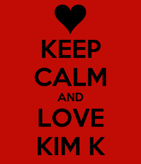 KEEP CALM AND LOVE KIM K