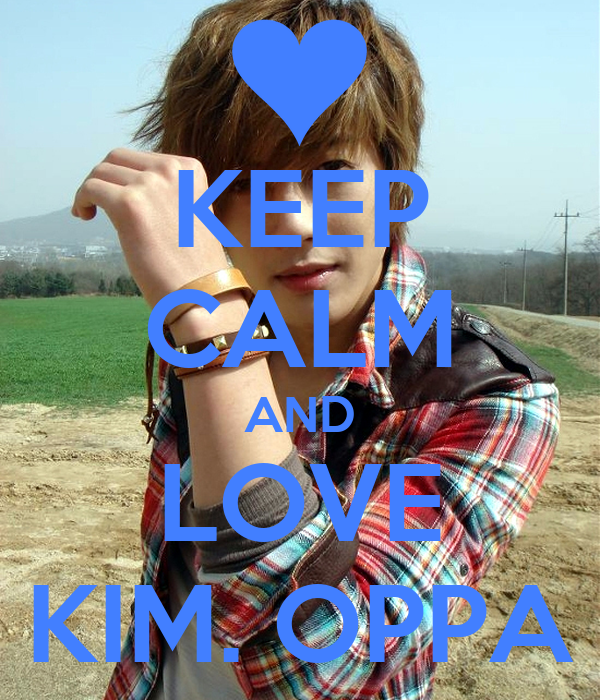 KEEP CALM AND LOVE KIM. OPPA