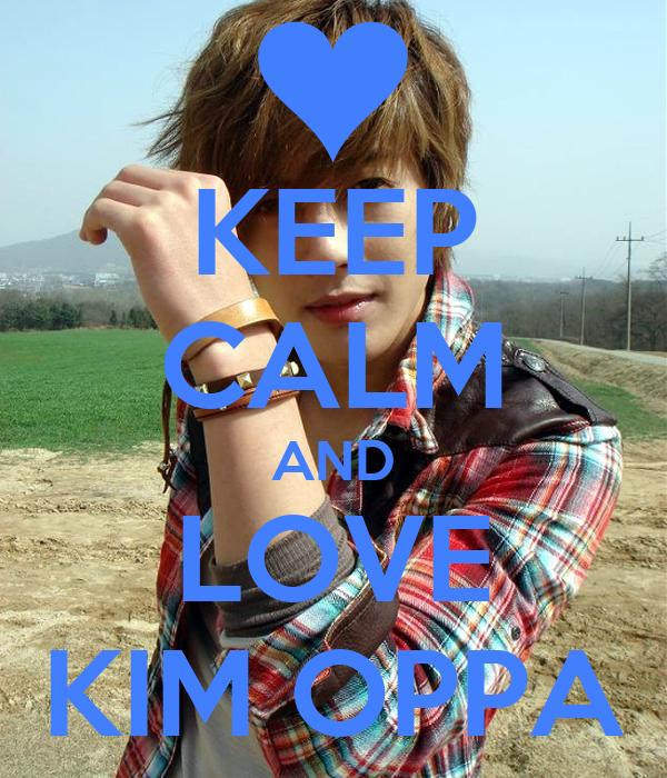 KEEP CALM AND LOVE KIM OPPA