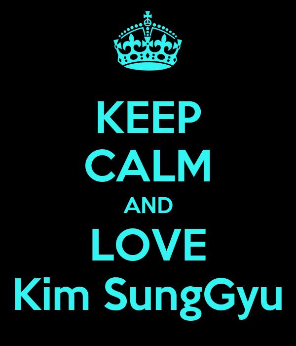 KEEP CALM AND LOVE Kim SungGyu