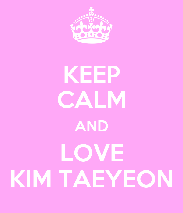 KEEP CALM AND LOVE KIM TAEYEON