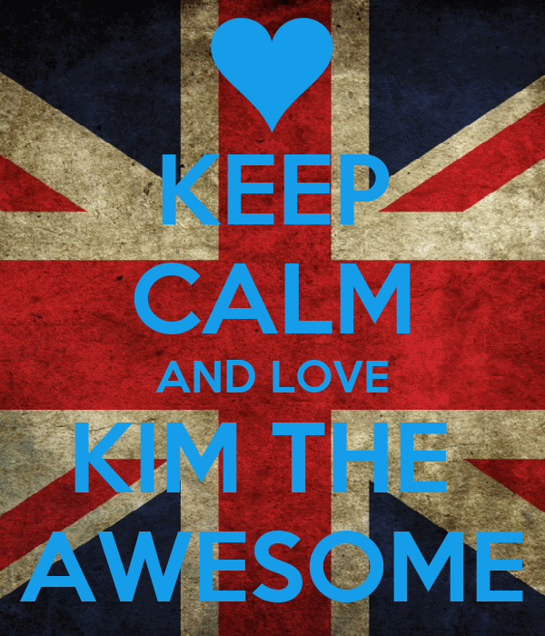 KEEP CALM AND LOVE KIM THE  AWESOME