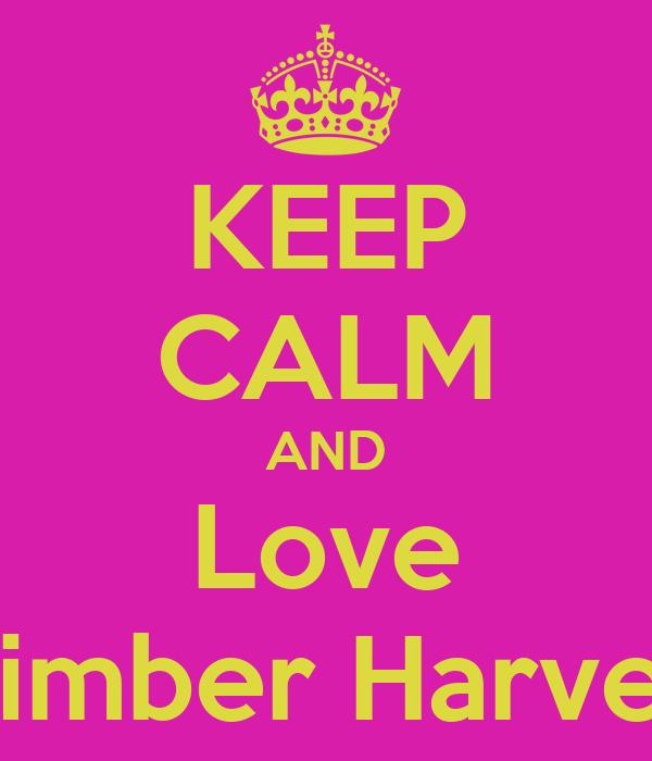 KEEP CALM AND Love Kimber Harvey