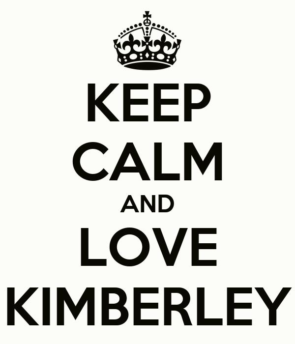 KEEP CALM AND LOVE KIMBERLEY