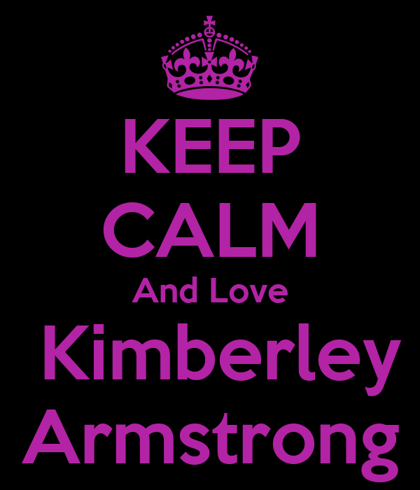 KEEP CALM And Love  Kimberley Armstrong
