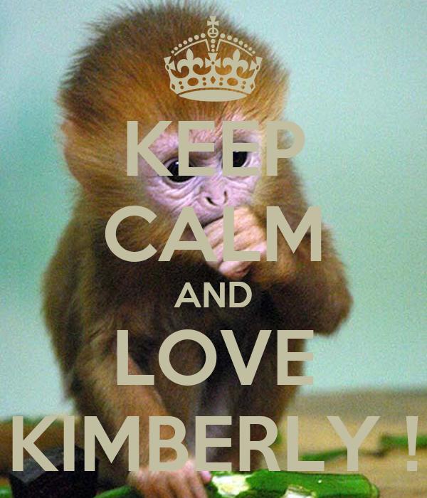 KEEP CALM AND LOVE KIMBERLY !