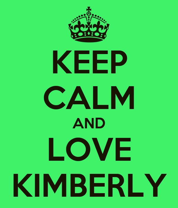 KEEP CALM AND LOVE KIMBERLY