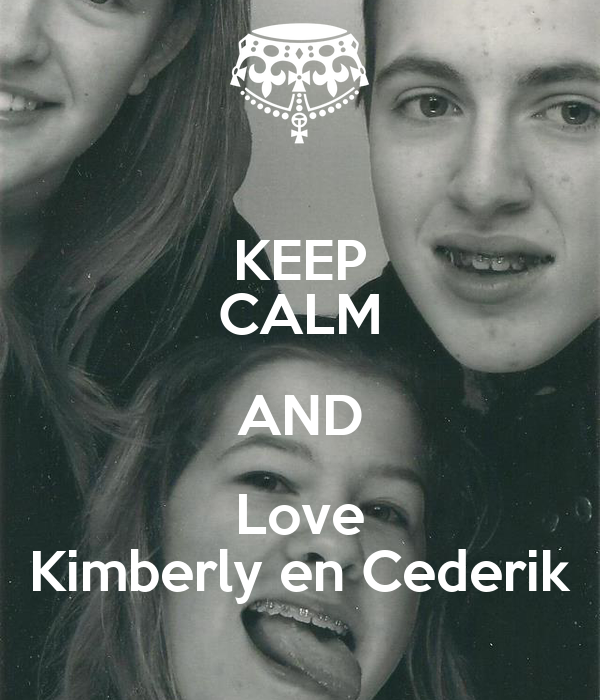 KEEP CALM AND Love Kimberly en Cederik
