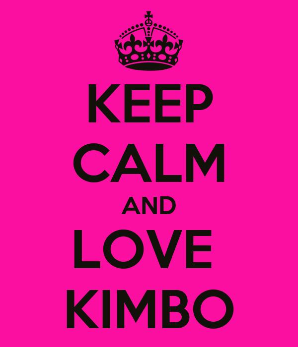 KEEP CALM AND LOVE  KIMBO