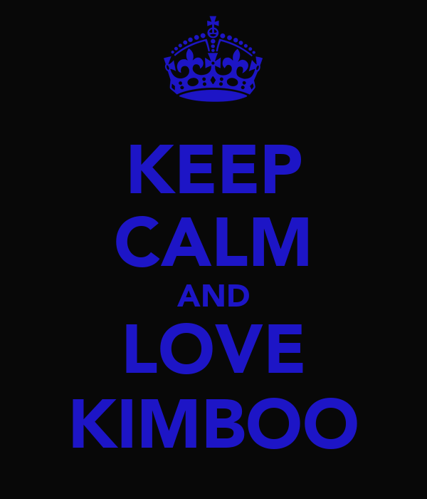 KEEP CALM AND LOVE KIMBOO